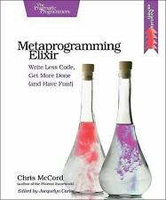 Metaprogramming Elixir : Write Less Code, Get More Done (and Have Fun!) by...