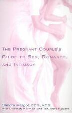 The Pregnant Couple's Guide to Sex, Romance and Intimacy: Everything You Need to