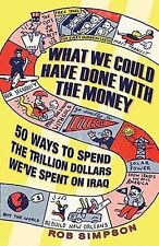 What We Could Have Done With the Money: 50 Ways to Spend the Trillion Dollars We