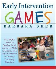 Early Intervention Games : Fun, Joyful Ways to Develop Social and Motor...