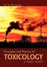 Principles and Practice of Toxicology in Public Health by Ira S. Richards (2007,
