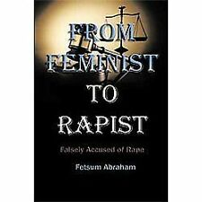 From Feminist To Rapist: Falsely Accused of Rape