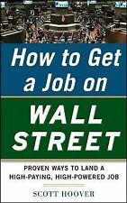 How to Get a Job on Wall Street : Proven Ways to Land a High-Paying,...