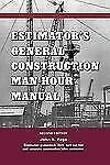 Estimator's General Construction Manhour Manual, Second Edition (Estimator's Man