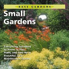 Small Gardens: Everything You Need to Know to Plan, Plant, and Care for a Beaut