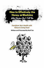 How to Effectively Use Honey as Medicine: What Doctors Don't Tell You:...