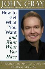 How to Get What You Want and Want What You Have: A Practical and Spiritual Guide