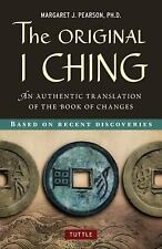 The Original I Ching : An Authentic Translation of the Book of Changes by...