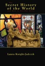 The Secret History of the World and How to Get Out Alive, Knight-Jadczyk, Laura,