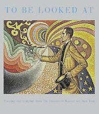 To Be Looked At: Painting And Sculpture From The Museum Of Modern Art Kynaston
