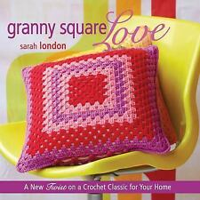 GRANNY SQUARE LOVE: A new Twist on a Crochet Classic for your home, SARAH LONDON