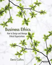 Business Ethics: How to Design and Manage Ethical Organizations, 1E by Collins