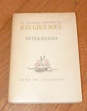 LE THEATRE COMPLET DE JEAN GIRAUDOUX - INTERMEZZO - IDES ET CALENDES 1946