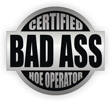 Certified Bad Ass Hoe Operator Hard Hat Decal / Helmet Sticker Label Back Hoe