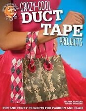 CRAZY COOL DUCT TAPE PROJECTS Fun Funky Fashion Flair NEW book crafts teen Duck