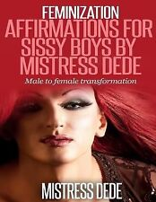 Feminization Affirmations for Sissy Boys by Mistress Dede : Male to Female...