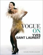 Vogue on Yves Saint Laurent by Natasha Fraser-Cavassoni (2015, Hardcover)