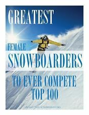 Greatest Female Snowboarders to Ever Compete: Top 100 by Alex Trost and Vadim...