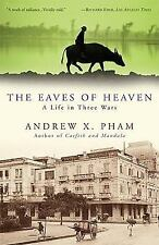 The Eaves of Heaven : A Life in Three Wars by Andrew X. Pham (2009, Paperback)