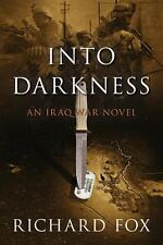 Into Darkness : An Iraq War Novel by Richard Fox (2014, Paperback)