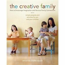 The Creative Family : How to Encourage Imagination and Nurture Family...