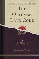 The Ottoman Land Code (Classic Reprint) by F. Ongley (2015, Paperback)