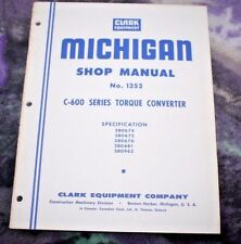 CLARK MICHIGAN C-600 SERIES TORQUE CONVERTER SHOP MANUAL CONSTRUCTION