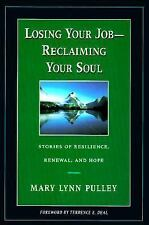 Losing Your Job-Reclaiming Your Soul : Stories of Resilience, Renewal,-ExLibrary