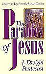 The Parables of Jesus : Lessons in Life from the Master Teacher by J. Dwight...