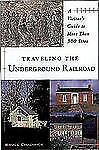 Traveling The Underground Railroad: A Visitor's Guide to More Than 300 Sites by