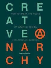 Creative Anarchy : How to Break the Rules of Graphic Design for Creative...