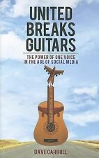 United Breaks Guitars : The Power of One Voice in the Age of Social Media by...