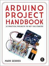 The Arduino Project Handbook : 45 Illustrated Projects for the Complete...