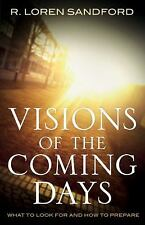 Visions of the Coming Days : What to Look for and How to Prepare by R. Loren...