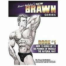 Stuart McRobert's New BRAWN Series, Book 1: How to Build up to 50 Pounds of Musc