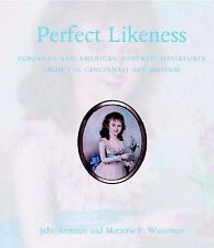 Perfect Likeness: European and American Portrait Miniatures from the Cincinnati