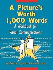 A Picture's Worth 1,000 Words : A Workbook for Visual Communications by...
