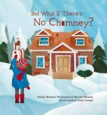 But What If There's No Chimney? by Mandy Hussey and Emily Weisner Thompson...