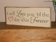 I LOVE YOU TILL THE DAY AFTER FOREVER   wood sign primitive