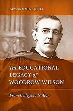 The Educational Legacy of Woodrow Wilson; Axtell, ed; 2012 NEW HB; 9780813931944