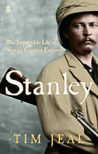 Stanley: The Impossible Life of Africa's Greatest Explorer, Tim Jeal, Paperback,