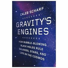 Gravity's Engines : How Bubble-Blowing Black Holes Rule Galaxies, Stars, and...