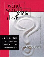 What Would You Do?: An Ethical Case Workbook for Human Service Professionals Et