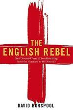 The English Rebel: One Thousand Years of Trouble-making from the Normans to the