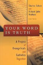 Your Word Is Truth : A Project of Evangelicals and Catholics Together (2002,...