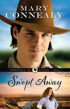 Trouble in Texas: Swept Away 1 by Mary Connealy (2013, Paperback)