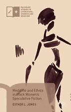 NEW Medicine and Ethics in Black Women S Speculative Fiction by Esther L. Jones