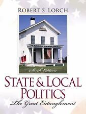 State and Local Politics : The Great Entanglement by Robert S. Lorch (2000,...