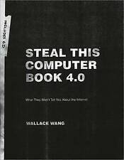 Steal This Computer Book 4.0: What They Won't Tell You About the Internet by Wal