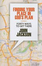 (New) Finding Your Place in God's Plan 40 Ways to Get There by John Jackson